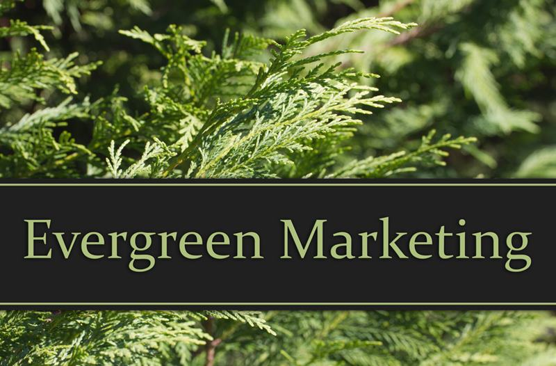 Understanding The Concept of 'Evergreen' Marketing And Why It Matters